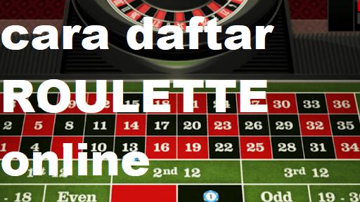 Mudahnya Melakukan Daftar Roulette Online