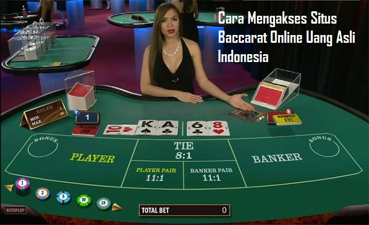 Cara Mengakses Situs Baccarat Online Uang Asli Indonesia
