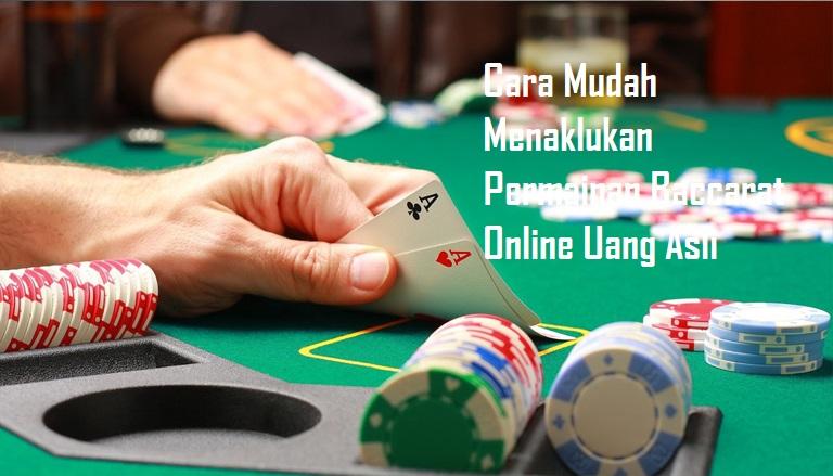 Cara Mudah Menaklukan Permainan Baccarat Online Uang Asli
