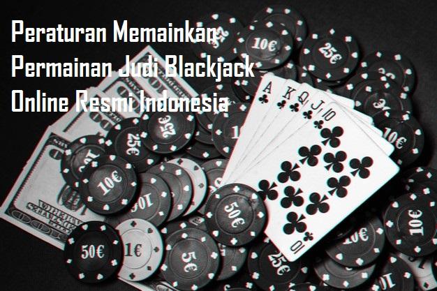 Peraturan Memainkan Permainan Judi Blackjack Online Resmi Indonesia