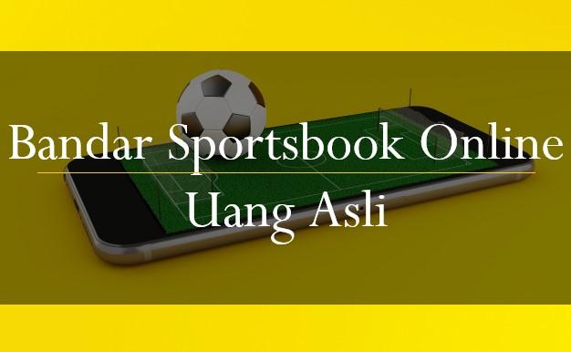 Bandar Sportsbook Online Uang Asli