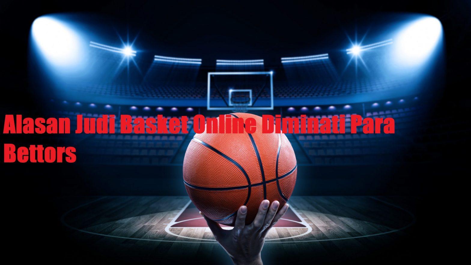 Alasan Judi Basket Online Diminati Para Bettors